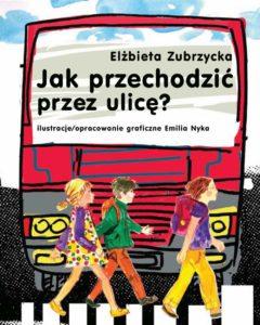 Jak przechodzić przez ulicę Elżbieta Zubrzycka